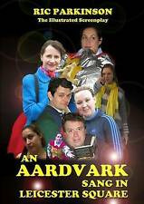 New An Aardvark Sang in Leicester Square : The Illustrated Screenplay