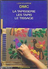 L'encyclopédie DMC - Tapisserie, Tapis, Tissage, Garniture des Ouvrages illustré