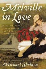 Melville in Love: The Secret Life of Herman Melville and the Muse of...