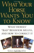 What Your Horse Wants You to Know: What Horses Bad Behavior Means, and How