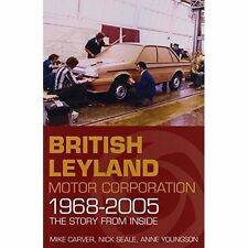 British Leyland Motor Corporation 1968-2005: The Story from Inside by Mike Carver, Anne Youngson, Nick Seale (Paperback, 2015)
