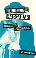 The Unorthodox Haggadah : A Dogma-Free Passover for Jews and Other Chosen...