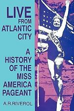 Live from Atlantic City : The Miss America Pageant Before, after and in Spite...