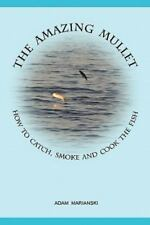 The Amazing Mullet: How to Catch, Smoke and Cook the Fish (Paperback or Softback