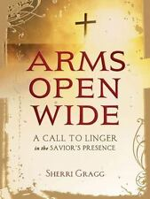 (New) Arms Open Wide : A Call to Linger in the Savior's Presence
