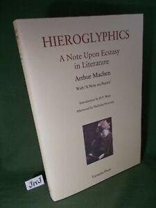 ARTHUR MACHEN HIEROGLYPHICS: A Note Upon Ecstasy in Literature NEW AND UNREAD