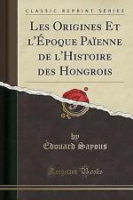 Les Origines Et L'Epoque Paienne de L'Histoire Des Hongrois (Classic Reprint) (P