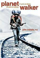 Planetwalker: 22 Years of Walking. 17 Years of Silence. by John Francis Ph.D.