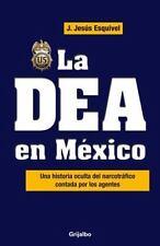 La DEA en Mexico : Una Historia Oculta Del Narcotrafico Contada Por Los...