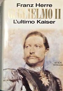 F. Herre - Guglielmo II - L'ultimo Kaiser - ed. 1996 Mondadori