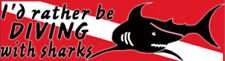 Scuba Diving Bumper Sticker Decal I'd Rather Be Diving with Sharks DS69