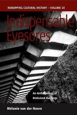 Indispensable Eyesores: An Anthropology of Undesired Buildings (Remapping Cultur