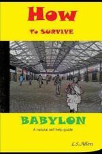 Black Survivor Ser.: How to Survive Babylon : A Natural Self Help Guide by L....