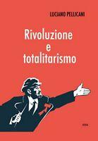 Rivoluzione e totalitarismo  di Luciano Pellicani,  2020,  Licosia