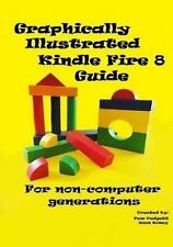 Graphically Illustrated Kindle Fire 8 Guide : For Non-Computer Generations by...