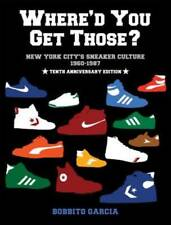 Where'd You Get Those?: New York City's Sneaker Culture: 1960-1987 by Garcia