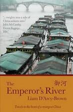 Emperor's River: Travels to the Heart of a Resurgent China,Liam James D'Arcy-Bro