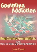Gambling Addiction : Real Stories from Addicts and How to Beat Gambling...