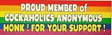 PROUD MEMBER OF COCKAHOLICS ANONYMOUS Bumper Sticker Prank Gay Rainbow 3x10 inch