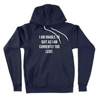 Pullover Hoodie Unisex Sweater I Am Unable to Quit As I Am Currently Too Legit
