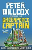 Greenpeace Captain. Bizarre Wanderings on the Rainbow Warrior by Willcox, Peter