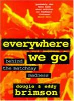 Everywhere We Go: Behind the Matchday Madness By Dougie Brimson