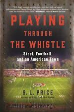 Playing Through the Whistle: Steel, Football, and an American Town (Hardback or