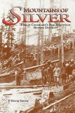 Mountains of Silver : Life in Colorado's Red Mountain Mining District by P....