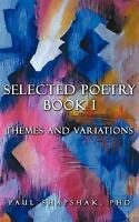 Selected Poetry Book I: Themes and Variations by Shapshak, Ph.D Paul