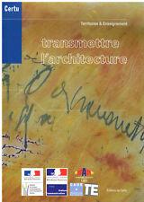 TRANSMETTRE L'ARCHITECTURE 2008 - Éditions du Certu à Lyon