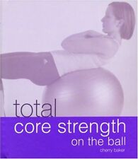 Total Core Strength on the Ball by Cherry Baker