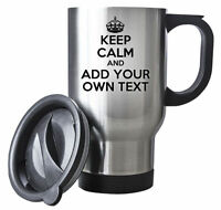 KEEP CALM Add your own Text Travel Mug - Coffee Cup Gift Idea Steel PERSONALISED