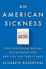An American Sickness How Healthcare Became Big Business How  by Rosenthal Elisab