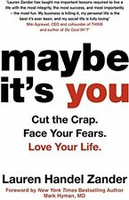 Maybe Its You Cut the Crap. Face Your Fears. Love Your Life.
