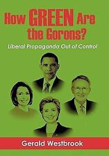 How Green Are the Gorons? : Liberal Propaganda Out of Control by Gerald...
