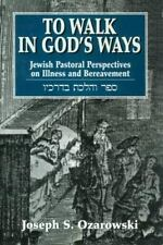 To Walk in God's Ways: Jewish Pastoral Perspectives on Illness and Bereavement