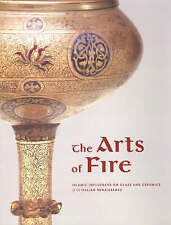 The Arts of Fire: Islamic Influences on Glass and Ceramics of the Italian Renais