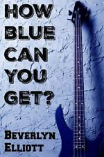 How Blue Can You Get? : A Collection of Short Stories by Beverlyn Elliott...