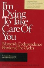 I'm Dying to Take Care of You; Nurses and Codependence: Breaking the Cycle: Nur