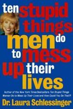 Ten Stupid Things Men Do to Mess up Their Lives by Laura Schlessinger (1997,...