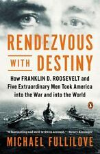 Rendezvous with Destiny: How Franklin D. Roosevelt and Five Extraordinary Men To