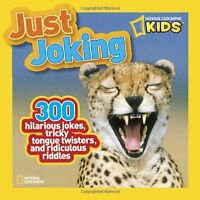 National Geographic Kids Just Joking: 300 Hilarious Jokes, Tricky Tongue Twister