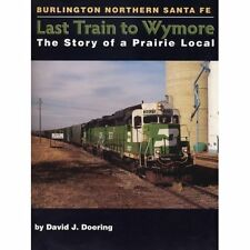 LAST TRAIN TO WYMORE: The Story of a Prairie Local - BNSF, Lincoln to Wymore NEW