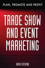 Trade Show & Event Marketing: Plan, Promote & Profit by Stevens, Ruth