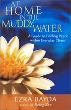 At Home in the Muddy Water: The Zen of Living with