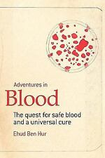 Adventures in Blood : The Quest for Safe Blood and a Universal Cure by Ehud...