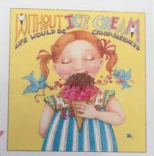 Mary Engelbreit Handmade Magnet-Without Ice Cream