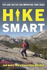Hike Smart : Tips and Tactics for Improving Your Treks by Ann Marie Brown and...