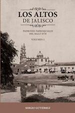 Los Altos de Jalisco: Padrones Parroquiales Del Siglo XVII Volumen 1 by...
