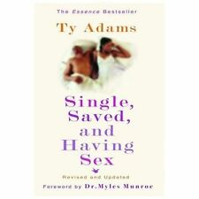 SINGLE, SAVED, AND HAVING SEX Ty Adams 2006 Hardcover Religious Christian Living